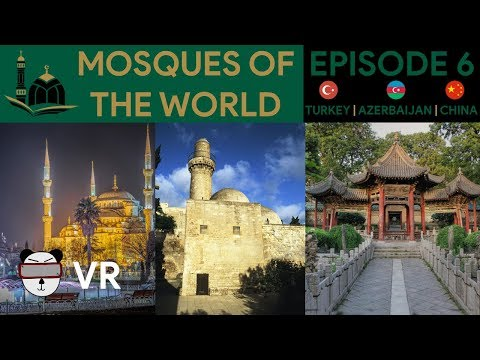 🕌 VR Mosques Of The World | Episode 6 🇹🇷 🇦🇿 🇨🇳【360 Video】