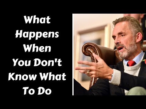 Jordan Peterson ~ What Happens When You Don't know What To Do