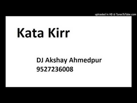 KATA KIRR DJ AKSHAY AHMEDPUR CALL DJ 9527236008