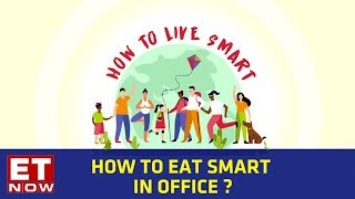 How To Eat Smart In Office   How To Live Smart Series