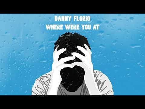 Danny Florio - Where Were You At