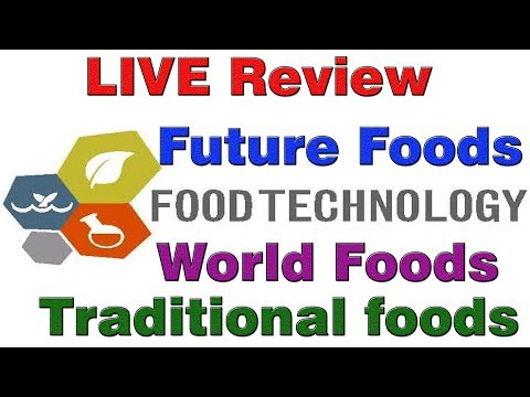LIVE Review Food Technology, Future Foods, Traditional foods & Worlds Foods #123