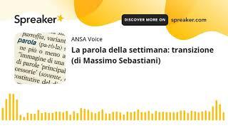 La parola della settimana: transizione (di Massimo Sebastiani)