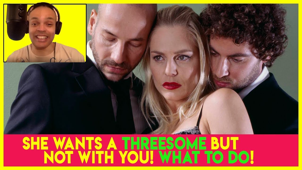 She Wants A Threesome But Not With You! What To Do! - YouTube