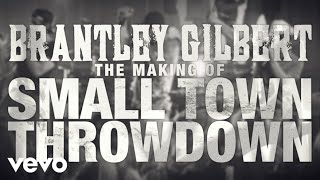 Brantley Gilbert - Small Town Throwdown (Behind The Scenes) ft. Justin Moore, Thomas Rhett