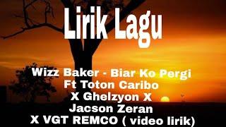Wizz Baker - Biar Ko Pergi Ft Toton Caribo X Ghelzyon X Jacson Zeran X VGT REMCO ( video lirik )