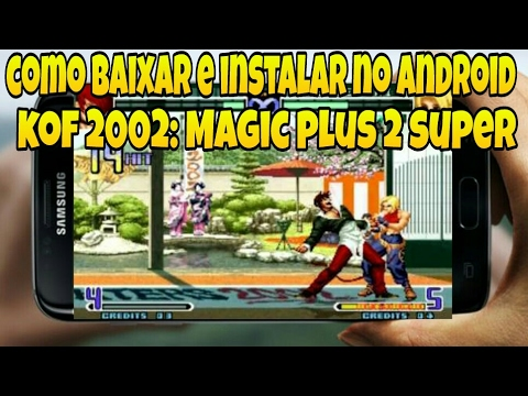 KOF 2002: MAGIC PLUS 2 NO CELULAR ANDROID 2017! COMO BAIXAR E INSTALAR O THE KING OF FIGHTERS 2002