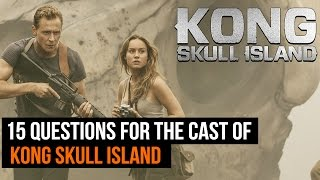 15 Questions for the cast of Kong Skull Island