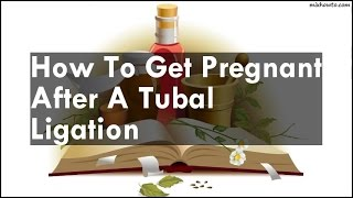 How To Get Pregnant After A Tubal Ligation