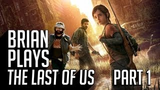 Brian Plays The Last of Us - Part 1