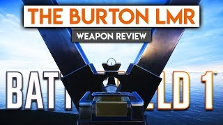 The Burton LMR Is CRAZY! ► Battlefield 1 Weapon Review