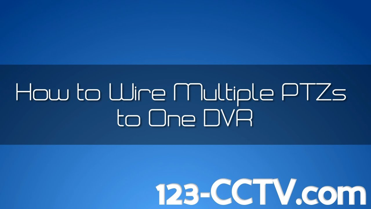 How To Wire Multiple PTZ One DVR