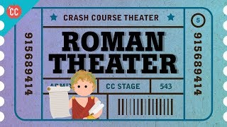 Dances to Flute Music and Obscene Verse. It's Roman Theater, Everybody: Crash Course Theater #5