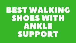Best walking shoes with ankle support