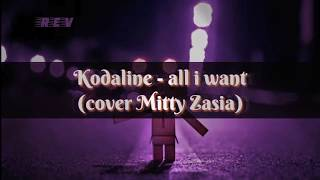 Kodaline - All I Want lyrics (cover Mitty Zasia)
