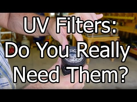 UV Filters - Do You Need Them Or Not?