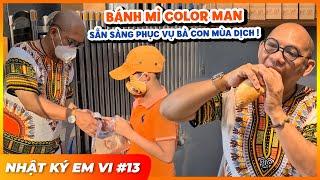 NHẬT KÝ EM VI #13 (30/3): Bánh mì Color Man sẽ mở bán thêm buổi chiều để phục vụ bà con ạ