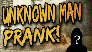 Unknown man prank