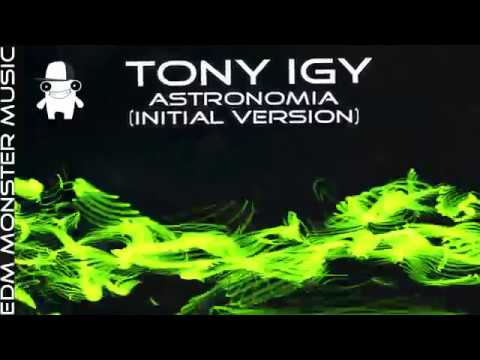 Tony Igy - Astronomia (Initial Version) [EDM Monster music] EXCLUSIVE !!!
