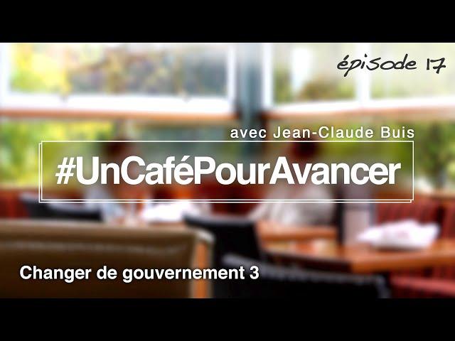 #UnCaféPourAvancer ep17 - Changer de gouvernement /3- par Jean-Claude Buis
