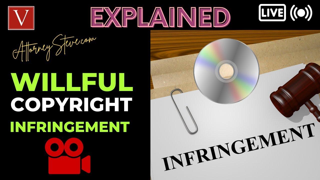 Attorney Steve Explains Willful Copyright Infringement