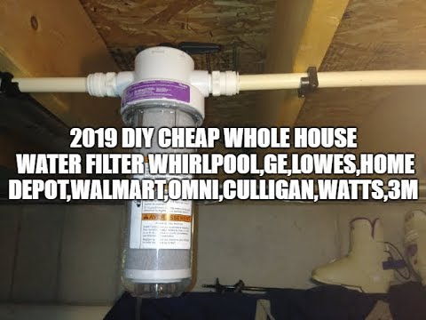 2019 DIY Cheap Whole House Water Filter Whirlpool,GE,Lowes,Home Depot,Walmart,Omni,Culligan,Watts,3M