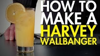 How To: Make The Often Underrated Harvey Wallbanger