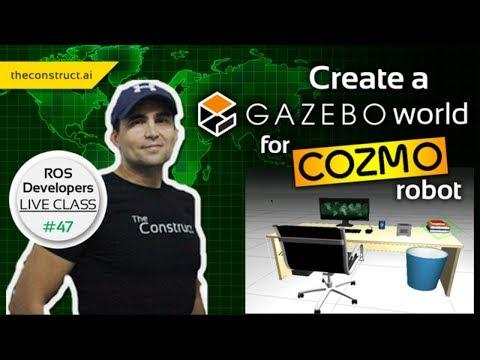 ROS Developers LIVE-Class #47: Create a Gazebo world for Cozmo