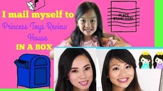 I MAIL MYSELF to Princess ToysReview house IN A BOX