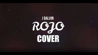 J Balvin - Rojo (Cover) By. Grey
