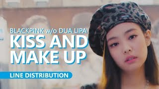 BLACKPINK w/o Dua Lipa KISS AND MAKE UP | Line Distribution