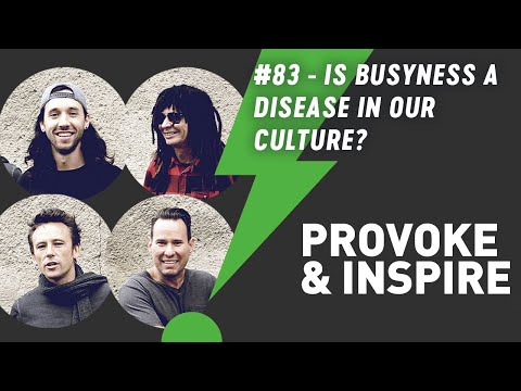 Provoke & Inspire Podcast - Episode 83: Is Busyness a Disease in Our Culture?