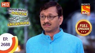 Taarak Mehta Ka Ooltah Chashmah - Ep 2688 - Full Episode - 15th March, 2019