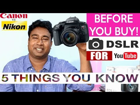 5 Things you must know before buy a DSLR Camera ! Canon Vs Nikon which is best for Video