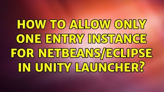 Ubuntu: How to allow only one entry instance for Netbeans/Eclipse in Unity Launcher?