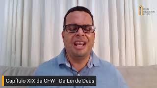 EBD - Capítulo XIX da CFW - Da Lei de Deus (Rev. Gilberto Barbosa)