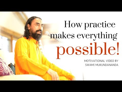 How Practice Makes Everything Possible - Motivational Video by Swami Mukundananda