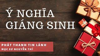 Ý Nghĩa Lễ Giáng Sinh - Mục Sư Nguyễn Thỉ - Phát Thanh Tin Lành