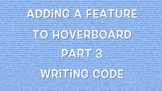 Adding a feature to Hoverboard - Part 3 - Writing Code