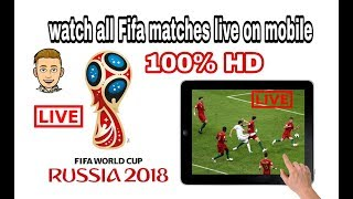 How to watch Fifa world cup 2018 live on Mobile hd quality!