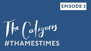 The Caligaris #THAMESTIMES Episode 2