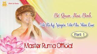 [Master Ruma Official] Bế Quan Hoà Bình Mở Ra Kỷ Nguyên Mới Cho Nhân Loại   Part 1