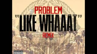 Problem - Like Whaaat (Remix) feat. Wiz Khalifa, Tyga, Chris Brown & Master P [iTunes Quality]