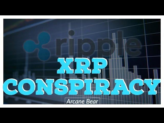 The Ripple (XRP) CONSPIRACY - Arcane Bear