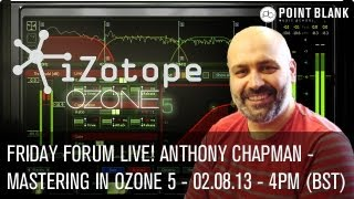 Friday Forum Live! with Anthony Chapman - Mastering with Ozone 5 - 02.08.13