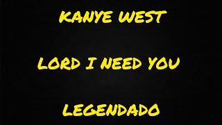 Kanye West - Lord I Need You (Legendado)