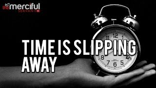 Time is slipping away! - A wake up call