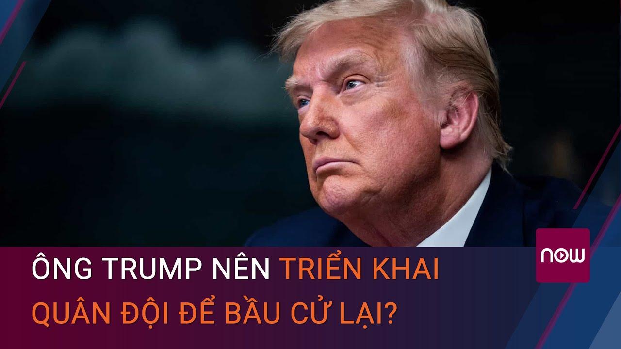 Cập nhật bầu cử Mỹ mới nhất: Ông Trump có nên triển khai quân đội để bầu cử lại? | VTC Now