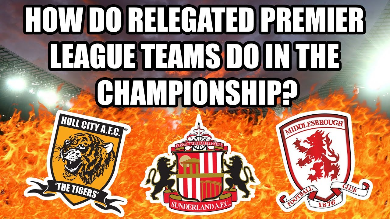 Premier League to Championship: Can Relegated Teams Bounce ...