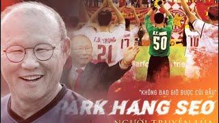 Park Hang Seo - Người Truyền Lửa - Những Sự Thật Bạn Chưa Biết về HLV Park Hang Seo